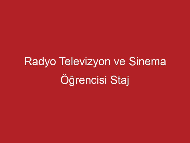 Radyo Televizyon ve Sinema Öğrencisi Staj